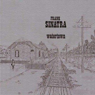 Frank Sinatra's Watertown – A Masterpiece