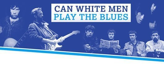 Can White Men Play The Blues?