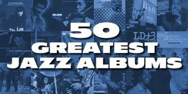 The 50 Greatest Jazz Albums…Ever