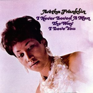 Aretha Franklin Never Loved A Man
