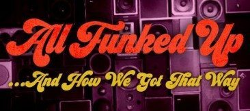 All Funked Up… And How We Got That Way