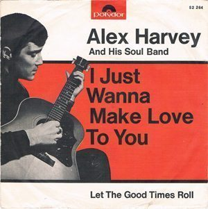 Alex Harvey I Just Wanna Make Love To You Cover