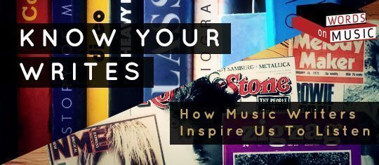 Know Your Writes – How Music Writers Inspire Us To Listen