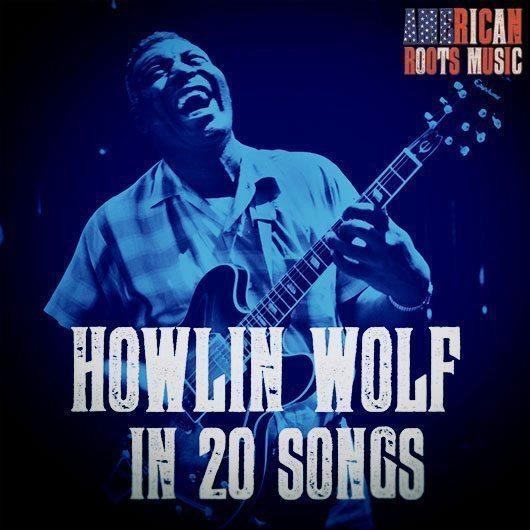 Howlin' Wolf In 20 Songs