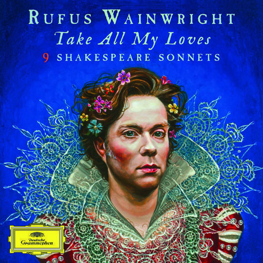 Rufus Wainwright Take All My Loves 9 Shakespeare Sonnets Album Cover