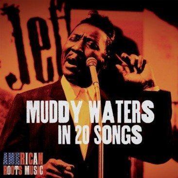 Muddy Waters In 20 Songs