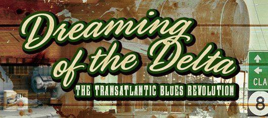 Dreaming Of The Delta – The Transatlantic Blues Revolution