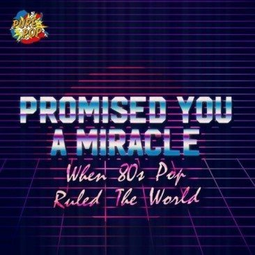 Promised You A Miracle: When 80s Pop Ruled The World