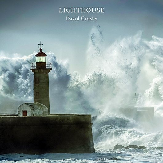 David Crosby's Lighthouse Will Guide You Home