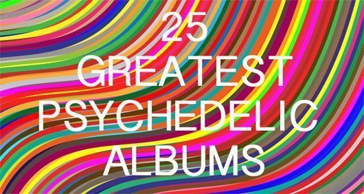 The 25 Greatest Psychedelic Albums