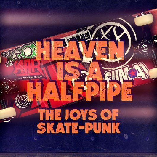 Heaven Is A Half-Pipe: The Joys Of Skate-Punk