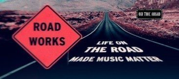 Road Works: Life On The Road Made Music Matter