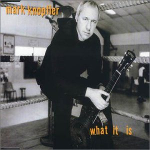 What It Is Mark Knopfler