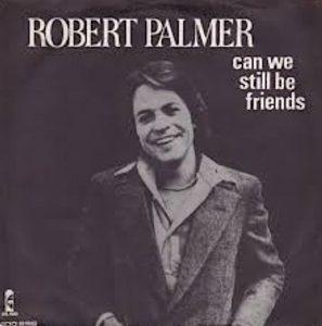 Can We Still Be Friends Robert Palmer
