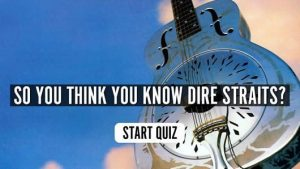 So You Think You Know Dire Straits? Quiz