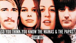 So You Think You Know The Mamas And The Papas? Quiz