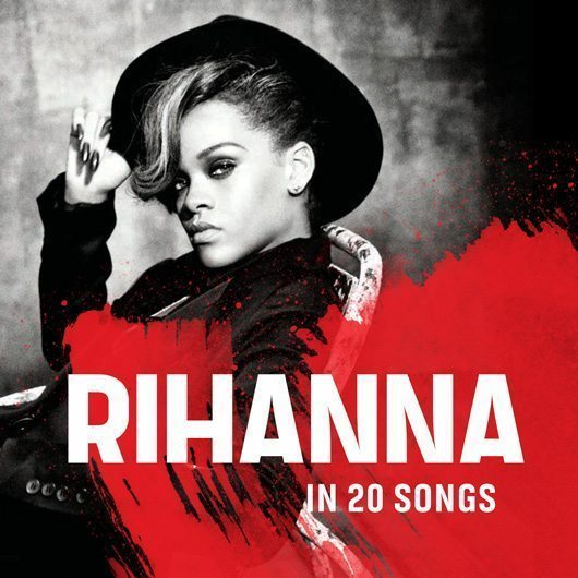 20 of Rihanna's Best... Rihanna Songs List