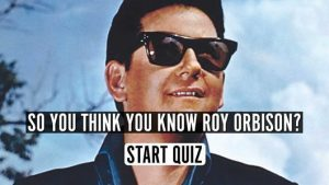 So You Think You Know Roy Orbison? Quiz
