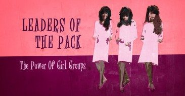 Leaders Of The Pack: The Power Of Girl Groups