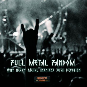 Full Metal Fandom: Why Heavy Metal Inspires Such Devotion