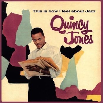 this is how i feel about jazz Quincy Jones