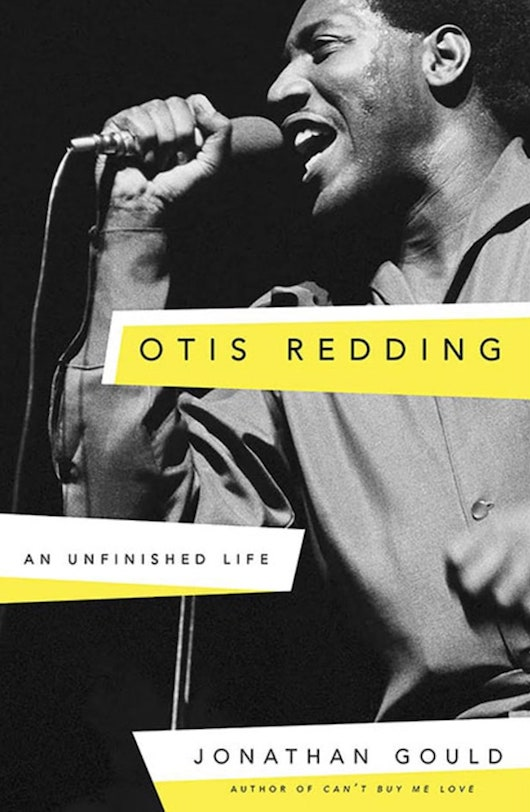 Otis Redding Biography Describes Life & Work Of A Soul Giant