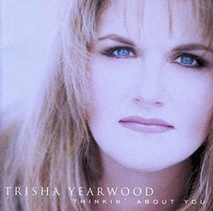 Trisha Yearwood Thinkin' About You Album Cover