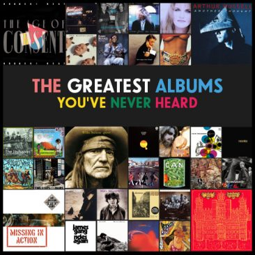 The Greatest Albums You've Never Heard