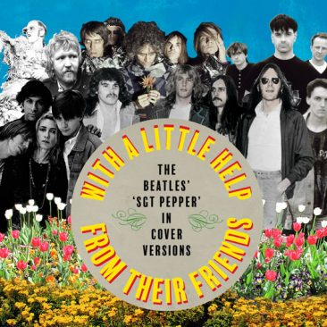 With A Little Help From Their Friends: The Beatles' 'Sgt Pepper' In Cover Versions