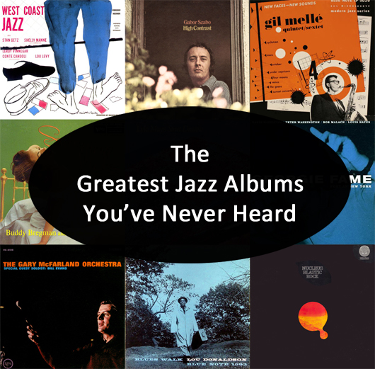 The Greatest Jazz Albums You Ve Never Heard
