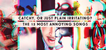 Catchy, or just plain irritating? The 15 Most Annoying Songs