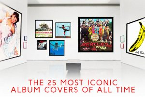 The 25 Most Iconic Album Covers Of All Time
