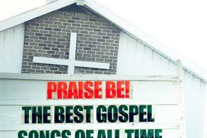 Praise Be! The Best Gospel Songs Of All Time