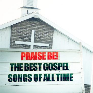 Praise Be! The Best Gospel Songs Of All Time