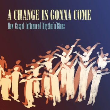 A Change Is Gonna Come: How Gospel Influenced Rhythm'n'Blues