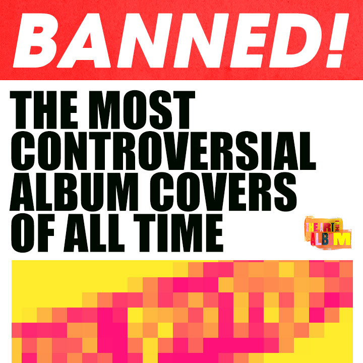 The Most Controversial Album Covers Of All Time