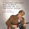"""""""It Seemed Like Fate Was Always Leading Me To The Right Door"""": Glen Campbell In His Own Words"""