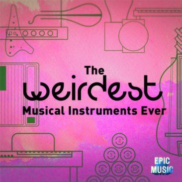 The Weirdest Musical Instruments Ever