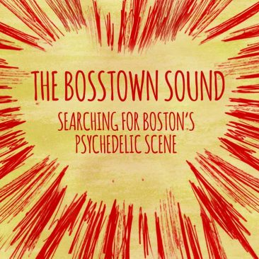 The Bosstown Sound: Searching For Boston's Psychedelic Scene