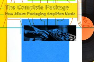 The Complete Package: How Album Packaging Amplified Music