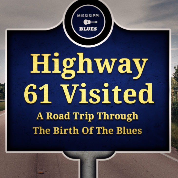 Highway 61 Visited: A Road Trip Through The Birth Of The Blues