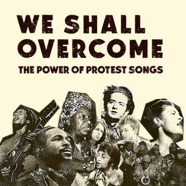 We Shall Overcome: The Power Of Protest Songs
