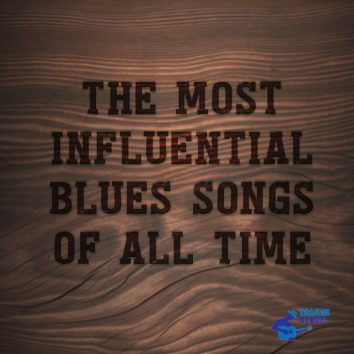 The Most Influential Blues Songs