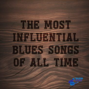 The Most Influential Blues Songs Of All Time