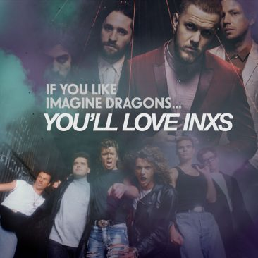 If You Like Imagine Dragons… You'll Love INXS