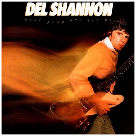 Drop Down And Get Me Del Shannon