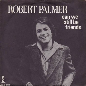 Robert Palmer Can We Still Be Friends