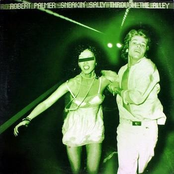 Robert Palmer Sneakin Sally Through The Alley