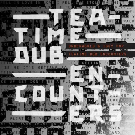 Underworld Iggy Pop Teatime Dub Encounters