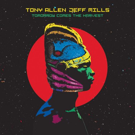 Tony Allen Jeff Mills Tomorrow Comes The Harvest